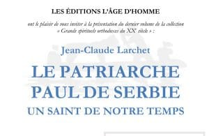 Présentation du livre de Jean-Claude Larchet, «Le patriarche Paul de Serbie. Un saint de notre temps», le samedi 14 juin à la librairie L'Âge d'Homme