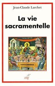 Larchet_La_Vie_sacramentelle
