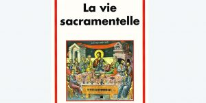 Présentation le samedi 8 novembre à Paris de «La vie sacramentelle» de  Jean-Claude Larchet et de «Autres figures athonites du XXe siècle» de l'archimandrite Chérubim Karampélas