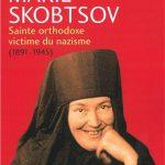 """Vient de paraître : """"Marie Skobtsov – Sainte orthodoxe victime du nazisme (1891-1945)"""" de Laurence Varaut"""