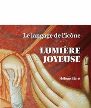 Recension: Hélène Bléré, « Le langage de l'icône. Lumière joyeuse »