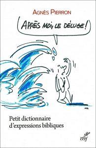 Recension: Agnès Pierron, « Après moi le déluge. Petit dictionnnaire d'expressions bibliques »