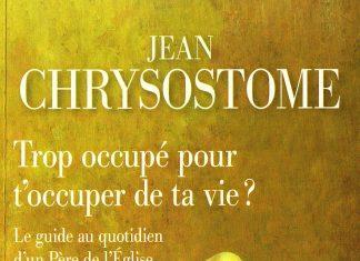 Recension: Jean Chrysostome, « Trop occupé pour t'occuper de ta vie ? Le guide au quotidien d'un Père de l'Église »