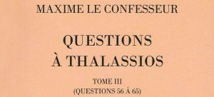 Recension: Maxime le Confesseur, « Questions à Thalassios, tome 3, Questions 56 à 65 »