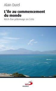 Un nouveau livre d'Alain Durel: «L'île au commencement du monde – Récit d'un pèlerinage en Crète»
