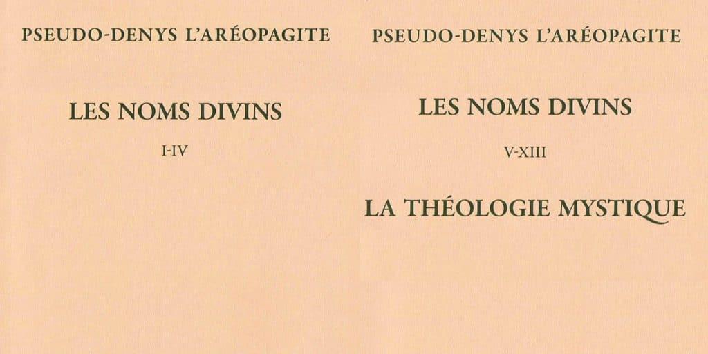 Recension: Pseudo-Denys l'Aréopagite « Les Noms divins, I-IV », « Les Noms divins V-XIII – La Théologie mystique »