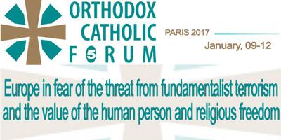 Vème Forum européen des orthodoxes et catholiques, à Paris, au sujet de «L'Europe dans la crainte de la menace du terrorisme fondamentaliste et la valeur de la personne et la liberté religieuse»
