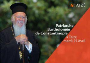 Le patriarche Bartholomée à Taizé le mardi 25 avril