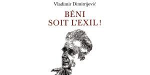 Recension: Vladimir Dimitrijevic, « Béni soit l'exil ! »