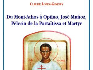 Vient de paraître: Claude Lopez-Ginisty, «Du Mont-Athos à Optino, José Muñoz, Pèlerin de la Portaïtissa et Martyr»