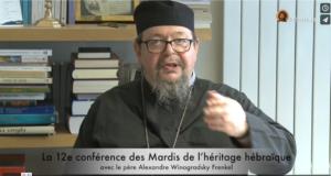 Vidéo de la 12e conférence des Mardis de l'héritage hébraïque avec le père Alexandre Winogradsky – 20 juin