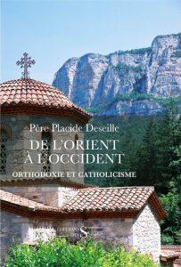 Parution prochaine d'un livre de l'archimandrite Placide (Deseille), «De l'Orient à l'Occident – orthodoxie et catholicisme»