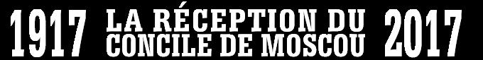 Le site du colloque «La réception du Concile de Moscou de 1917-1918» (Paris, 8-10 décembre)