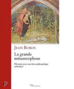 Compte-rendu de lecture : «La grande métamorphose. Éléments pour une théo-anthropologie orthodoxe» de Jean Boboc