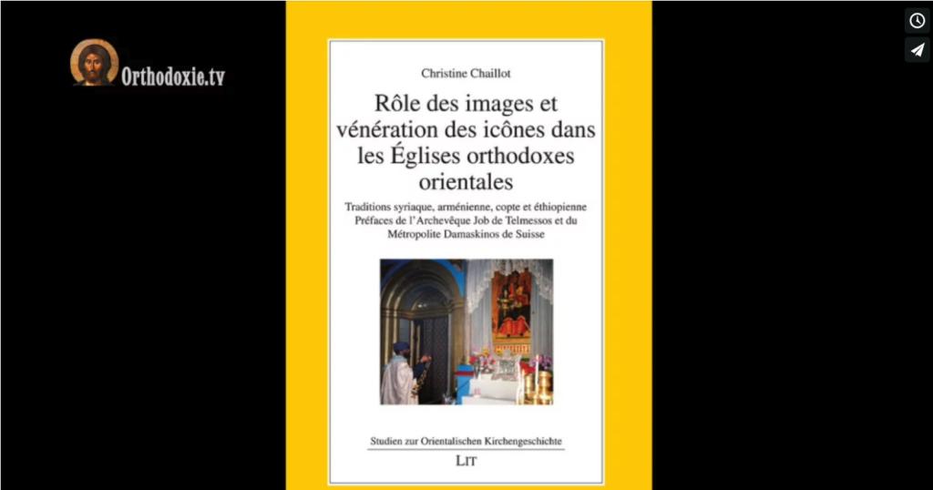 Podcast audio de la présentation du livre «Rôle des images et vénération des icônes dans les Eglises orthodoxes orientales» par Christine Chaillot
