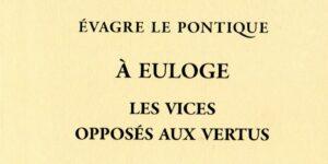 Recension : Évagre le Pontique, «À Euloge – Les vices opposés aux vertus»