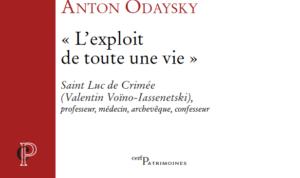 Livre : « L'exploit de toute une vie. Saint Luc de Crimée (Valentin Voïno-Iassenetski), professeur, médecin, archevêque, confesseur » par Anton Odaysky
