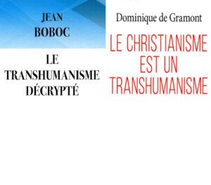 Recension: Jean Boboc,  «Le transhumanisme décrypté» – Dominique de Gramont, «Le christianisme est un transhumanisme»