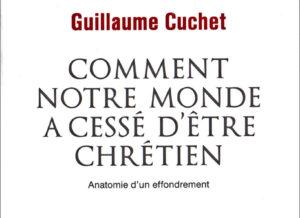 Recension: Guillaume Cuchet, «Comment notre monde a cessé d'être chrétien. Anatomie d'un effondrement»