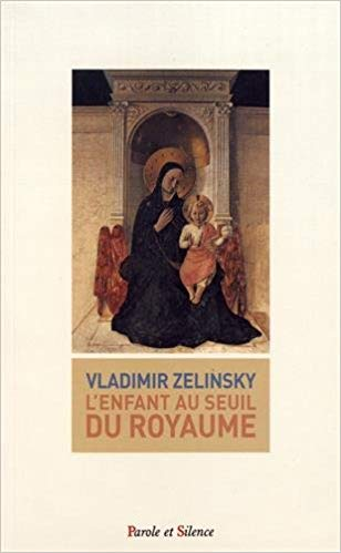 """""""The child on the threshold of the Kingdom"""", a new book by Vladimir Zelinsky"""