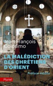Parution : «La malédiction des chrétiens d'Orient» de Jean-François Colosimo