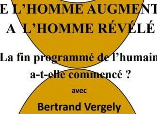 Bertrand Vergely : « De l'homme augmenté à l'homme révélé – la fin programmé de l'humain a-t-elle commencé ? » – 17 novembre à Lyon