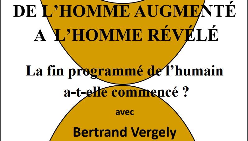 Bertrand Vergely : « De l'homme augmenté à l'homme révélé – la fin programmée de l'humain a-t-elle commencé ? » – 17 novembre à Lyon