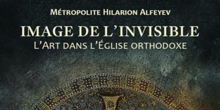 Présentation du livre de Mgr Hilarion(Alfeyev : « Image de l'Invisible. L'art dans l'Église orthodoxe » – 29 novembre