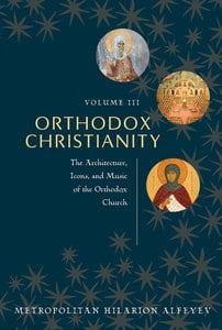 Orthodox Christianity Volume III: The Architecture, Icons and Music of the Orthodox Church