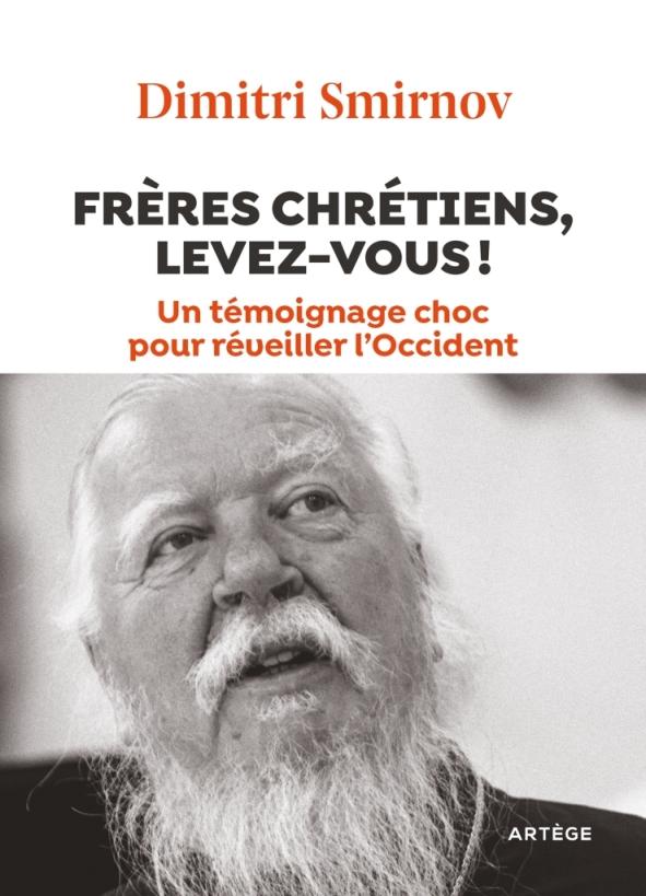 Vient de paraître: «Frères chrétiens, levez-vous ! Un témoignage choc pour réveiller l'Occident», entretien avec le père Dimitri Smirnov (Artège)
