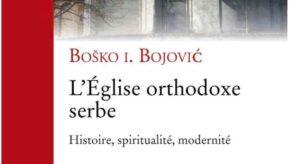 Lire : «L'Eglise orthodoxe serbe. Histoire, spiritualité, modernité» un livre de Boško Bojović