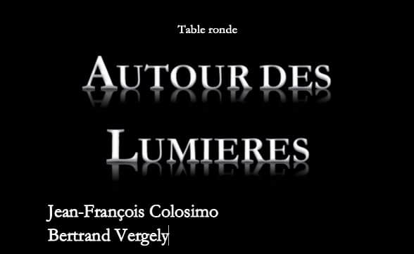Table ronde – « Autour des Lumières » avec Jean-François Colosimo et Bertrand Vergely – le 20 décembre à Paris