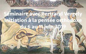 Séminaire avec Bertrand Vergely « Initiation à la pensée orthodoxe » du 6 au 11 juin 2019