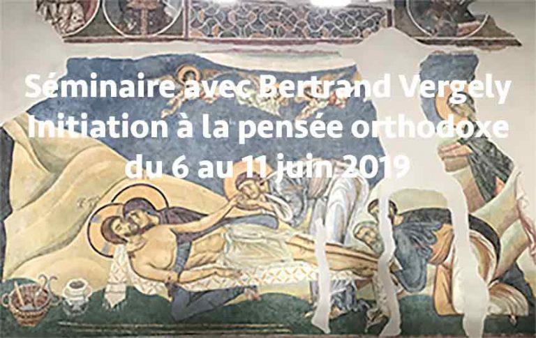 Réservez vos places pour le séminaire avec Bertrand Vergely « Initiation à la pensée orthodoxe » du 6 au 11 juin !