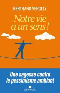 Parution : «Notre vie a un sens !» de Bertrand Vergely (Albin Michel)