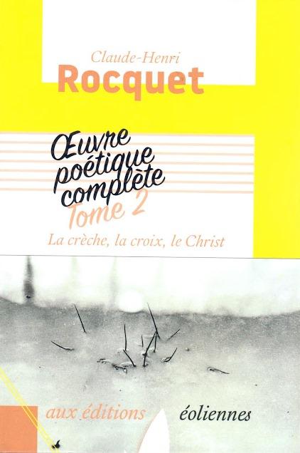 Parution du tome 2 de l'œuvre poétique complète de Claude-Henri Rocquet, «La crèche, la croix, le Christ»