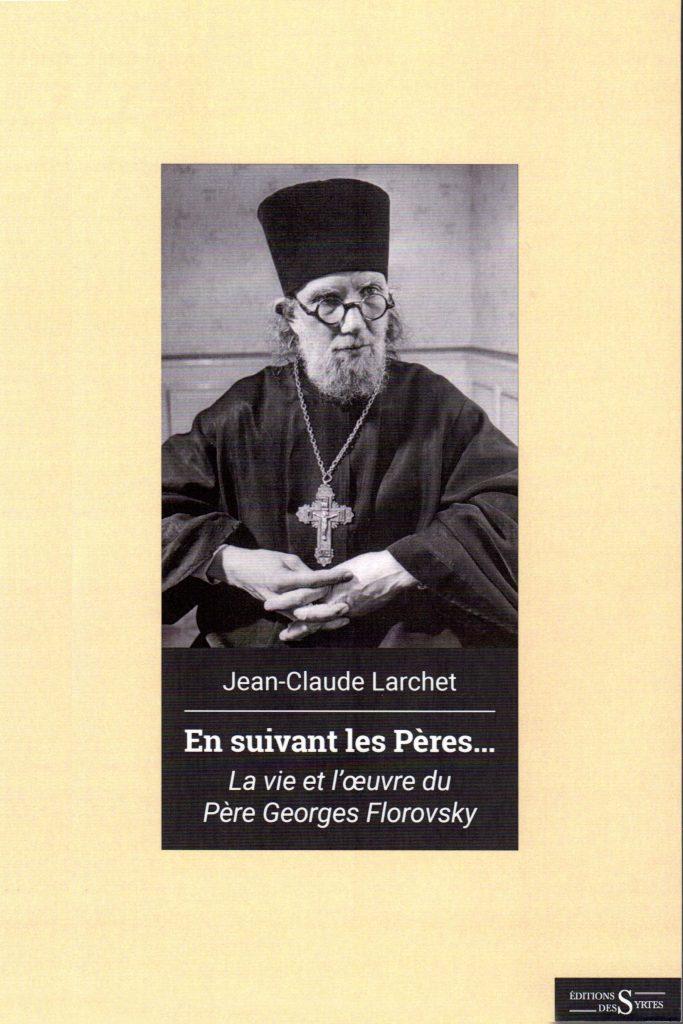 Jean-Claude Larchet, « En suivant les Pères… ». La vie et l'œuvre du Père Georges Florovsky.