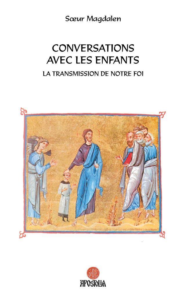 Parution aux éditions Apostolia : «Conversations avec les enfants. La transmission de la foi» par sœur Magdalen