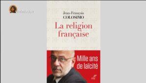 Au fil des livres : « La religion française » par Jean-François Colosimo