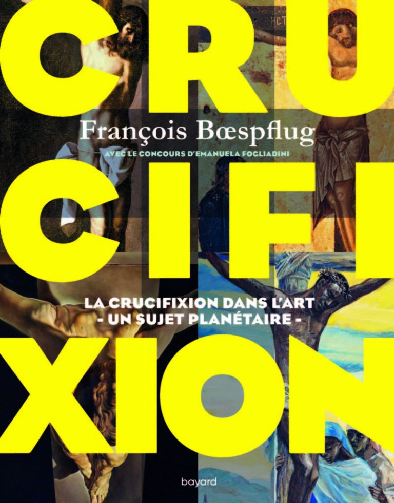 Parution : «Crucifixion. La crucifixion dans l'art. Un sujet planétaire» de François Bœspflug avec le concours d'Emanuela Fogliadini (éd. Bayard)