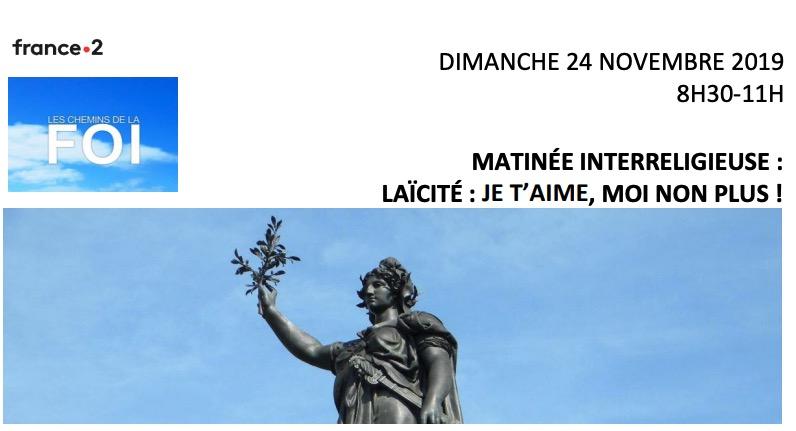 France 2 : « Matinée interreligieuse 2019 – : « La laïcité, je t'aime, moi non plus ! » – dimanche 24 novembre