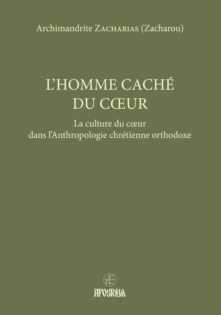«L'homme caché du cœur. La culture du cœur dans l'anthropologie chrétienne orthodoxe» par l'archimandrite Zacharias (Zacharou) (éd. Apostolia)