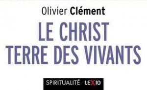 Réédition, en poche : «Le Christ, terre des vivants» d'Olivier Clément