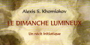 Recension: Alexis S. Khomiakov, «Le dimanche lumineux. Un récit initiatique»