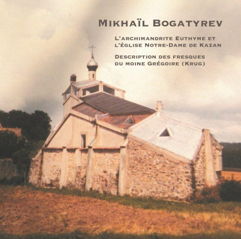 Parution : Mikhaïl Bogatyrev, «L'archimandrite Euthyme et l'église Notre-Dame de Kazan. Description des fresques du moine Grégoire (Krug)»