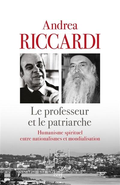 Vient de paraître : «Le professeur et le patriarche. Humanisme spirituel entre nationalismes et mondialisation» (Cerf) d' Andrea Riccardi