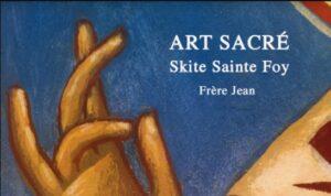 Un nouveau livre du Frère Jean :  « Art sacré au skite Sainte-Foy »