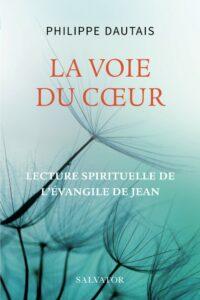 Recension : «La voie du cœur. Lecture spirituelle de l'Évangile de Jean» de Philippe Dautais (Salvator)