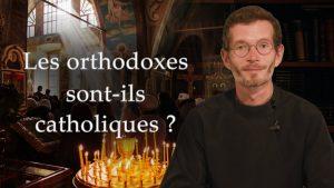 «Les orthodoxes sont-ils catholiques ?»