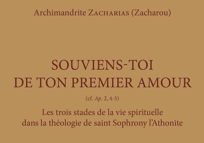 Vient de paraître : « Souviens-toi de ton premier amour – Les trois stades de la vie spirituelle dans la théologie de saint Sophrony l'Athonite » – par l'archimandrite Zacharias
